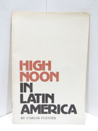 HIGH NOON IN LATIN AMERICA;. Carlos Fuentes.