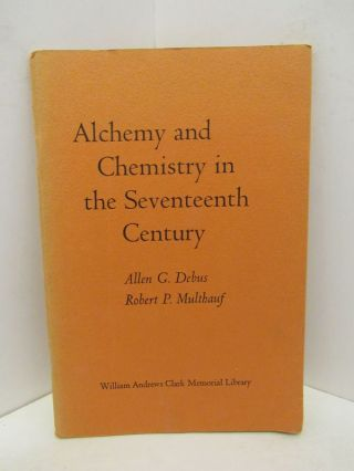 ALCHEMY AND CHEMISTRY IN THE SEVENTEENTH CENTURY;. Allen G. Debus, Robert P. Multhauf