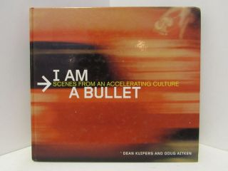 I AM A BULLET: SCENES FROM AN ACCELERATING CULTURE;. Dean Kuipers