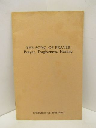 SONG (THE) OF PRAYER; PRAYER, FORGIVENESS, HEALING. Foundation for Inner Peace