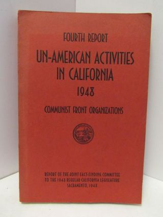 FOURTH REPORT UN-AMERICAN ACTIVITES IN CALIFORNIA 1948;. California Legislature