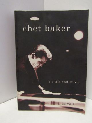 CHET BAKER HIS LIFE AND MUSIC;. J. De Valk