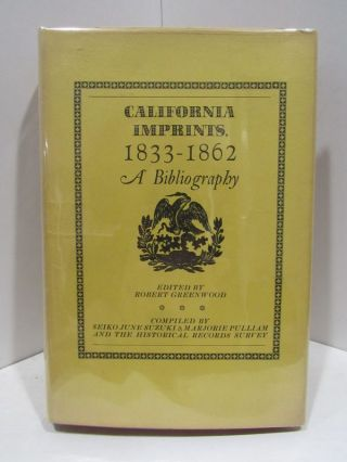 CALIFORNIA IMPRINTS, 1833-1862: A BIBLIOGRAPHY;. Robert Greenwood, E.ditor