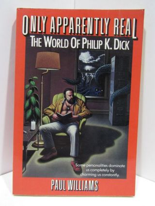 ONLY APPARENTLY REAL: THE WORLD OF PHILIP K. DICK;. Paul Williams