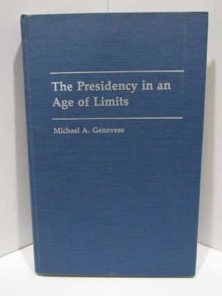 PRESIDENCY (THE) IN AN AGE OF LIMITS;. Michael A. Genovese