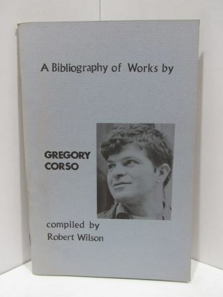 BIBLIOGRAPHY (A) OF THE WORKS OF GREGORY CORSO; 1954-1965. Robert Wilson.