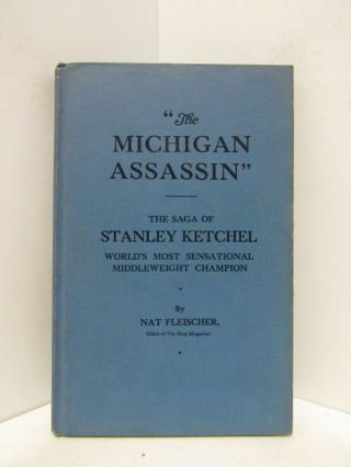 MICHIGAN ASSASIN, THE: THE SAGA OF STANLEY KETCHEL WORLD'S MOST SENSATIONAL MIDDLEWEIGHT...
