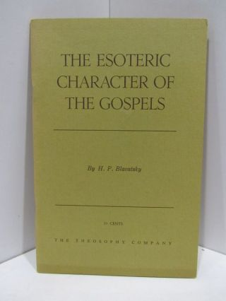 ESOTERIC (THE) CHARACTER OF THE GOSPELS;. H. P. Blavatsky