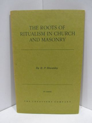 ROOTS OF RITUALISM IN CHURCH AND MASONRY;. H. P. Blavatsky.