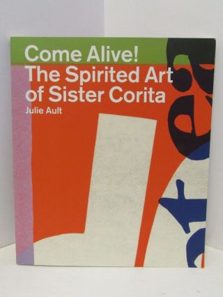 COME ALIVE!; THE SPIRITED ART OF SISTER CORITA. Julie Ault
