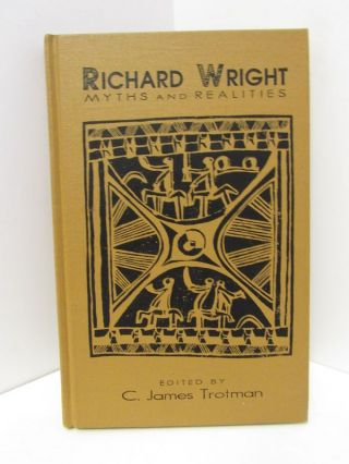 RICHARD WRIGHT; MYTHS AND REALITIES. C. James Trotman