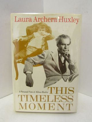 THIS TIMELESS MOMENT;. Laura Archera Huxley