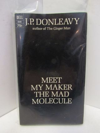 MEET MY MAKER THE MAD MOLECULE;. J. P. Donleavy