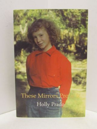 THESE MIRRORS PROVE IT;. Holly Prado