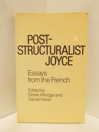 POST-STRUCTURALIST JOYCE; Essays from the French. Derek Attridge, Daniel Ferrer