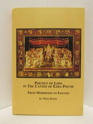 POETICS OF LOSS IN THE CANTOS OF EXRA POUND; From Modernism to Fascism. Nick Selby