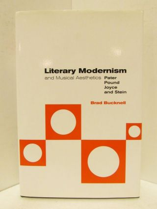 LITERARY MODERNISM AND MUSICAL AESTHETICS; Pater, Pound, Joyce, and Stein. Brad Bucknell