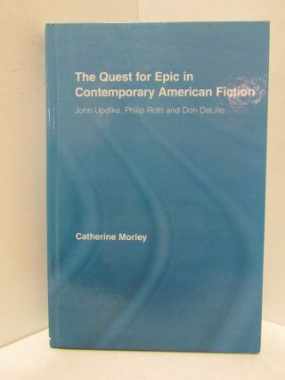 QUEST (THE) FOR EPIC IN CONTEMPORARY AMERICAN FICTION; John Updike, Philip Roth, and Don DeLillo....