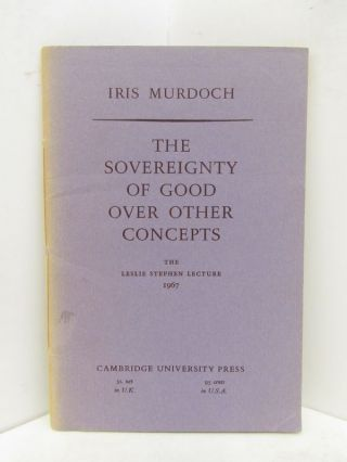 SOVEREIGNTY (THE) OF GOOD OVER OTHER CONCEPTS; The Leslie Stephen Lecture 1967. Iris Murdoch