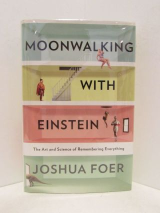 MOONWALKING WITH EINSTEIN; The Art and Science of Remembering Everything. Joshua Foer