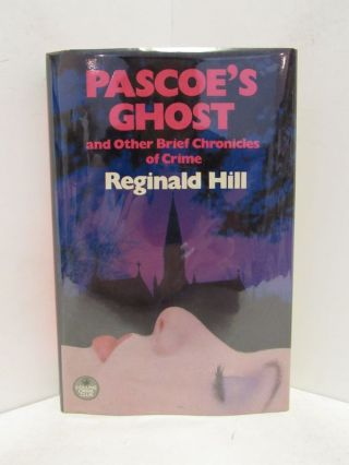 PASCOE'S GHOST AND OTHER BRIEF CHRONICLES OF CRIME;. Reginald Hill