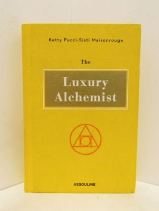 LUXURY (THE) ALCHEMIST;. Ketty Pucci-Sisti Maisonrouge.