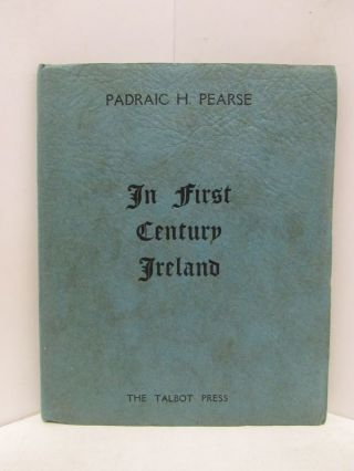 IN FIRST CENTURY IRELAND;. Padraic H. Pearse