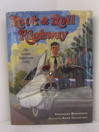 ROCK & ROLL HIGHWAY; The Robbie Robertson Story. Sebastian Robertson