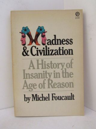 MADNESS & CIVILIZATION; A History of Insanity in the Age of Reason. Michel Foucault