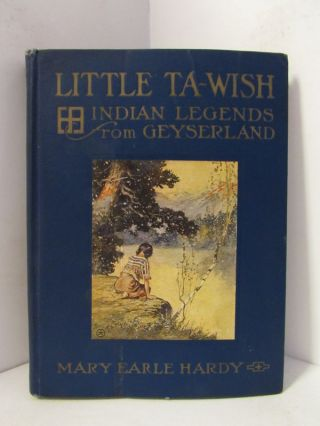 LITTLE TA-WISH; Indian Legends from Geyserland. Mary Earle Hardy
