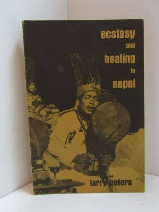 ECSTASY AND HEALING IN NEPAL; An Ethnopsychiatric Study of Tamang Shamanism. Larry Peters