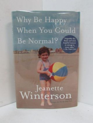 WHY BE HAPPY WHEN YOU COULD BE NORMAL?;. Jeanette Winterson