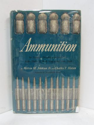 AMMUNITION; Its History, Development and Use: 1600 to 1943 -- .22 B.B. Cap to 40mm. Shell. Melvin...