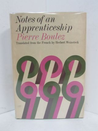 NOTES OF AN APPRENTICESHIP;. Pierre Boulez, Herbert Weinstock.