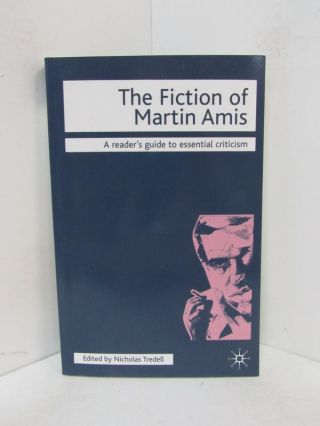 FICTION OF MARTIN AMIS (THE); A Reader's Guide to Essential Criticism. Nicholas Tredell