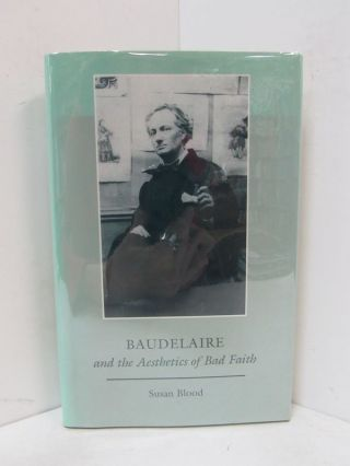 BAUDELAIRE AND THE AESTHETICS OF BAD FAITH;. Susan Blood
