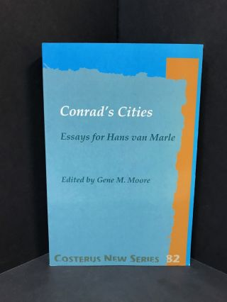 CONRAD'S CITIES; Essays for Hans van Marle. Gene M. Moore