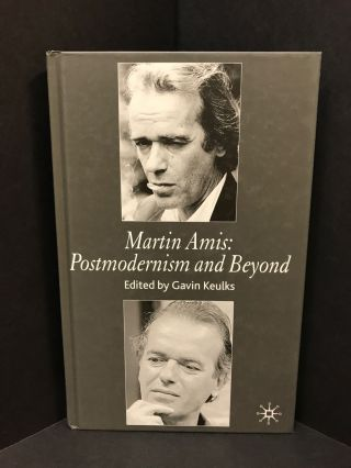 MARTIN AMIS: POSTMODERNISM AND BEYOND;. Gavin Keulks