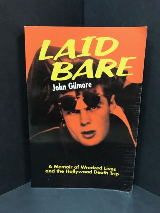 LAID BARE; A Memoir of Wrecked Lives and the Hollywood Death Trip. John Gilmore