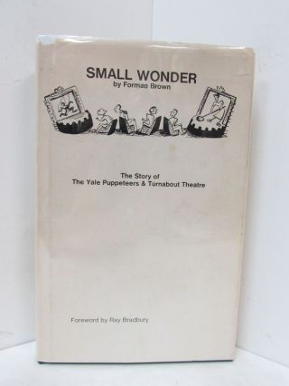 SMALL WONDER; The Story of the Yale Puppeteers & Turnabout Theatre. Forman Brown, Ray Bradbury,...