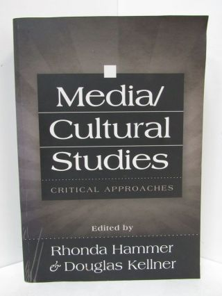 MEDIA/CULTURAL STUDIES: CRITICAL APPROACHES;. Rhonda Hammer, Douglas Kellner.