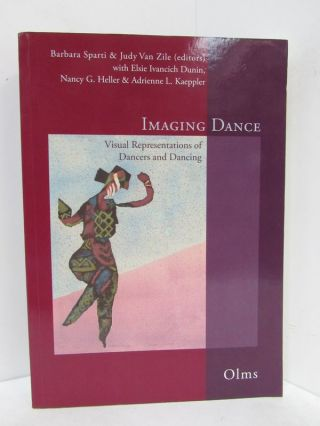 IMAGING DANCE; Visual Representations of Dancers and Dancing. Barbara Sparti, Judy Van Zile,...