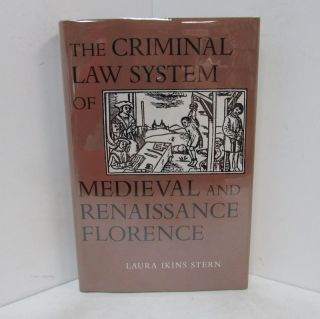 CRIMINAL LAW SYSTEM OF MEDIEVAL AND RENAISSANCE FLORENCE (THE);. Laura Ikins Stern.