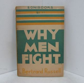 WHY MEN FIGHT; A Method of Abolishing the International Duel. Bertrand Russell