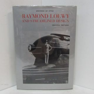 RAYMOND LOEWY AND STREAMLINED DESIGN;. Philippe Tretiack