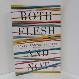 BOTH FLESH AND NOT;. David Foster Wallace
