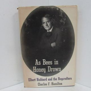 AS BEES IN HONEY DROWN; Elbert Hubbard and the Roycrofters. Charles F. Hamilton