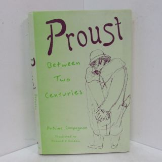 PROUST BETWEEN TWO CENTURIES;. Antoine Compagnon, Richard E. Goodkin