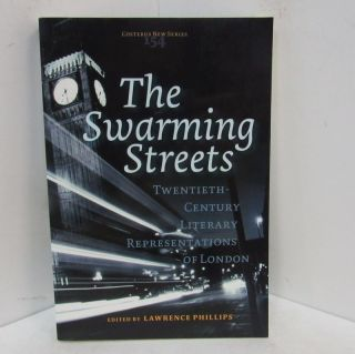 SWARMING STREETS (THE); Twentieth-Century Literary Representations of London. Lawrence Phillips