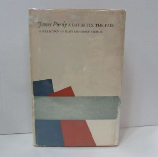 DAY AFTER THE FAIR (A); A Collection of Plays and Short Stories. James Purdy